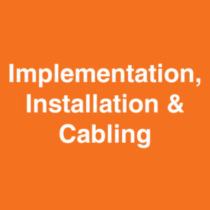 Implementation, Installation & Cabling